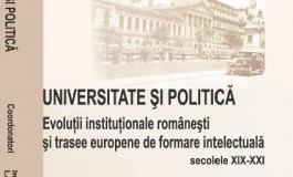 Universitate si politica. Evolutii institutionale romanesti si trasee europene de formare intelectuala (SEC. XIX-XXI)