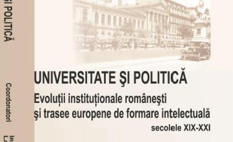 Universitate si politica. Evolutii institutionale romanesti si trasee europene de formare intelectuala (SEC. XIX-XXI)