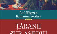 GAIL KLIGMAN, KATHERINE VERDERY, Ţăranii sub asediu: Colectivizarea agriculturii în România (1949–1962)