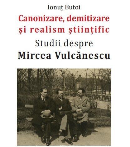 Canonizare, demitizare și realism științific. Studii despre Mircea Vulcănescu